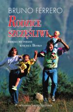 Rodzice szczęśliwi  - Dzięki metodzie wychowawczej księdza Bosko, Bruno Ferrero