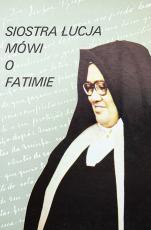 Siostra Łucja mówi o Fatimie - Wspomnienia siostry Łucji, oprac. Ludwik Kondor SVD
