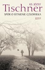 Spór o istnienie człowieka - , ks. Józef Tischner
