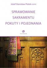 Sprawowanie sakramentu pokuty i pojednania - , Józef Stanisław Płatek OSPPE