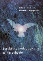 Struktury pedagogiczne w katechezie / Outlet  - , red. nauk. Marian Śnieżyński