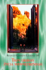 Trzy okresy życia wewnętrznego - wstępem do życia w niebie, Réginald Garrigou-Lagrange OP