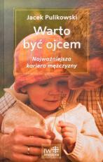 Warto być ojcem - Najważniejsza kariera mężczyzny, Jacek Pulikowski