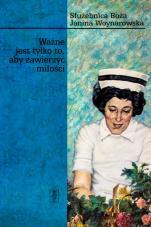 Ważne jest tylko to, aby zawierzyć miłości - Służebnica Boża Janina Woynarowska, Lucyna Szubel