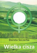 Wielka cisza Tajemnica adoracji - Tajemnica adoracji, Dorota Szczerba