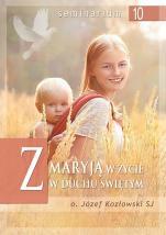 Z Maryją w życie w Duchu Świętym - , Józef Kozłowski SJ