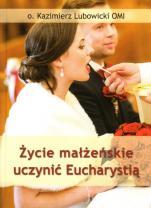 Życie małżeńskie uczynić Eucharystią - , Kazimierz Lubowicki OMI