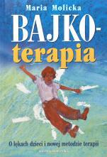 Bajkoterapia - O lękach dzieci i nowej metodzie terapii, Maria Molicka