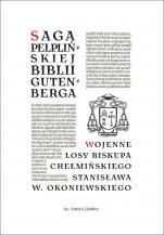 Saga pelplińskiej Biblii Gutenberga wojenne losy  - Wojenne losy biskupa chełmińskiego Stanisława W. Okoniewskiego, ks. Antoni Liedtke