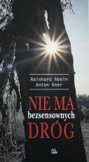 Nie ma bezsensownych dróg - Doświadczenia pustyni nie da się niczym zastąpić, Reinhard Abeln, Anton Kner
