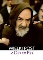 Wielki Post z Ojcem Pio - , oprac. Tomasz Duszyc OFMCap, Joanna Piestrak, Antoni Skowroński