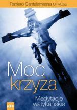 Moc krzyża - Medytacje watykańskie, Raniero Cantalamessa OFMCap