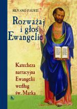 Rozważaj i głoś ewangelię według św. Marka - Katecheza narracyjna Ewangelii według św. Marka, Silvano Fausti SJ