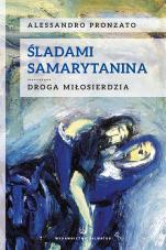 Śladami Samarytanina Droga miłosierdzia - Droga miłosierdzia, Alessandro Pronzato