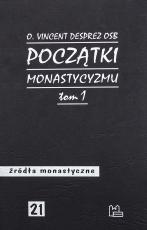 Początki monastycyzmu Tom 1 Vincent Desprez OSB - Dzieje monastycyzmu chrześcijańskiego do Soboru Efeskiego (431), Vincent Desprez OSB