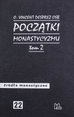 Początki monastycyzmu Tom 2 Vincent Desprez OSB - Dzieje monastycyzmu chrześcijańskiego do Soboru Efeskiego (431), Vincent Desprez OSB