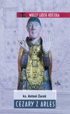 Cezary z Arles - , ks. Antoni Żurek