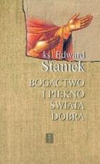 Bogactwo i piękno świata dobra - Rozważania katechizmowe cz. 3, ks. Edward Staniek