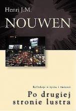 Po drugiej stronie lustra Refleksje o życiu i śmierci - Refleksje o życiu i śmierci, Henri J. M. Nouwen