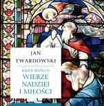 Kilka myśli o wierze, nadziei i miłości - , opr. Aleksandra Iwanowska