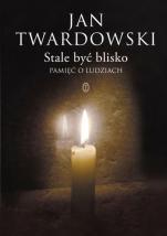 Stale być blisko Pamięć o ludziach - Pamięć o ludziach, ks. Jan Twardowski