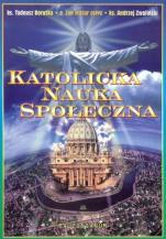 Katolicka nauka społeczna - , ks. Tadeusz Borutka, o. Jan Mazur OSPPE, ks. Andrzej Zwoliński