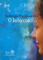 O kobiecości - , Jadwiga Pulikowska