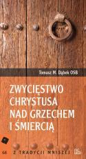 Zwycięstwo Chrystusa nad grzechem i śmiercią - , Tomasz M. Dąbek OSB