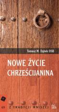 Nowe życie chrześcijanina - , Tomasz M. Dąbek OSB