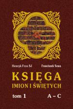 Księga imion i świętych - T. I, A - C, Henryk Fros SJ, Franciszek Sowa
