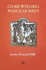 Co się wydarza podczas Mszy - , Jeremy Driscoll OSB