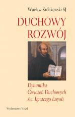 Duchowy rozwój wyd.2 - Dynamika Ćwiczeń Duchowych św. Ignacego Loyoli, Wacław Królikowski SJ