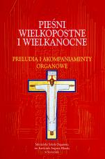Pieśni wielkopostne i wielkanocne - Preludia i akompaniamenty organowe, red. ks. Maciej Szczepankieiwcz SDB