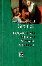 Bogactwo i piękno świata miłości - Rozważania katechizmowe cz. 4, ks. Edward Staniek