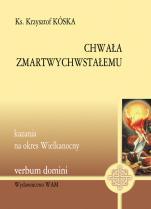 Chwała Zmartwychwstałemu - Kazania na okres Wielkanocny, ks. Krzysztof Kóska