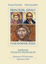 Franciszek, Ignacy i naśladowanie Jezusa - Porównanie teologiczne i psychologiczne, Durchholz Evamaria, Knoepffler Nikolaus