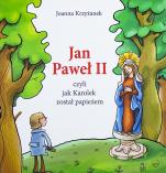 Jan Paweł II, czyli jak Karolek został papieżem - , Joanna Krzyżanek, Zenon Wiewiurka