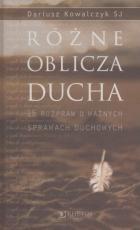 Różne oblicza ducha - 15 rozpraw o ważnych sprawach duchowych, Dariusz Kowalczyk SJ