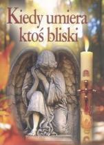 Kiedy umiera ktoś bliski - , oprac. ks. Jacek Staniek SChr