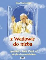 Z Wadowic do nieba  - Opowieść o Janie Pawle II nie tylko dla przedszkolaków, Ewa Stadtmüller