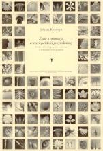 Życie a orientacja w rzeczywistości przyrodniczej - Szkice z filozofii przyrody ożywionej z elementami teorii poznania, Jolanta Koszteyn