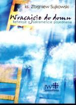 Wracajcie do domu - Refleksje o sakramencie pojednania, ks. Zbigniew Sujkowski
