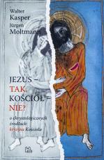 Jezus - tak, Kościół - nie? - O chrystologicznych źródłach kryzysu Kościoła, Walter Kasper, Jürgen Moltmann