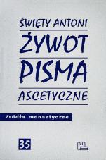 Żywot. Pisma ascetyczne św. Antoni - , św. Antoni