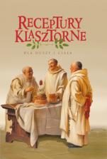 Receptury klasztorne dla duszy i ciała - Dla duszy i ciała, oprac. Jacek Kowalski