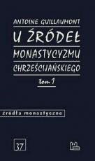 U źródeł monastycyzmu chrześcijańskiego Tom 1 - , Antoine Guillaumont