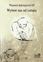 Wybaw nas od zamętu  - , Wojciech Jędrzejewski OP