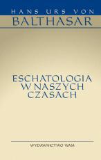 Eschatologia w naszych czasach - , Hans Urs von Balthasar