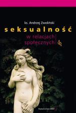 Seksualność w relacjach społecznych - , ks. Andrzej Zwoliński