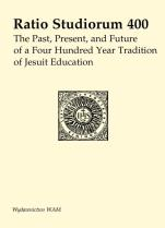 Ratio Studiorum 400 - The Past, Present, and Future of a Four Hundred Year Tradition of Jesuit Education, Praca zbiorowa